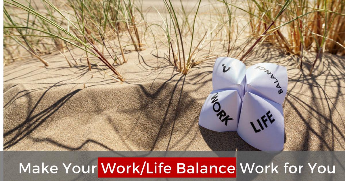 Make Your Work/Life Balance Work For You